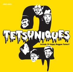 TETSUNIQUES テツニークス / TETSUNIQUES 2